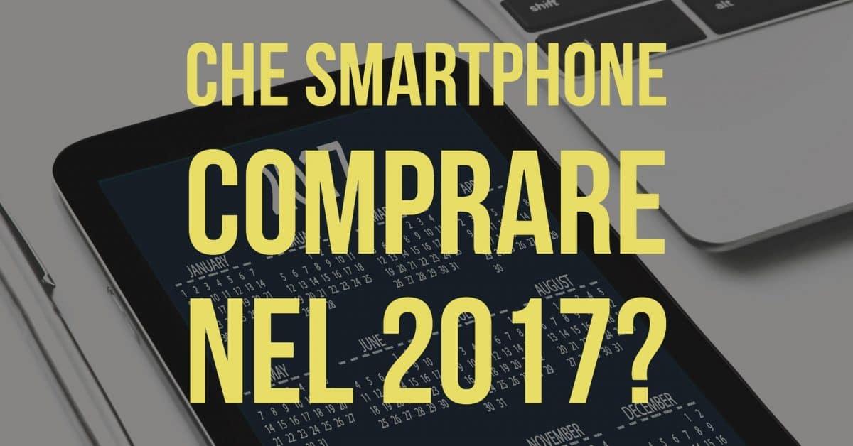 Che smartphone comprare nel 2017