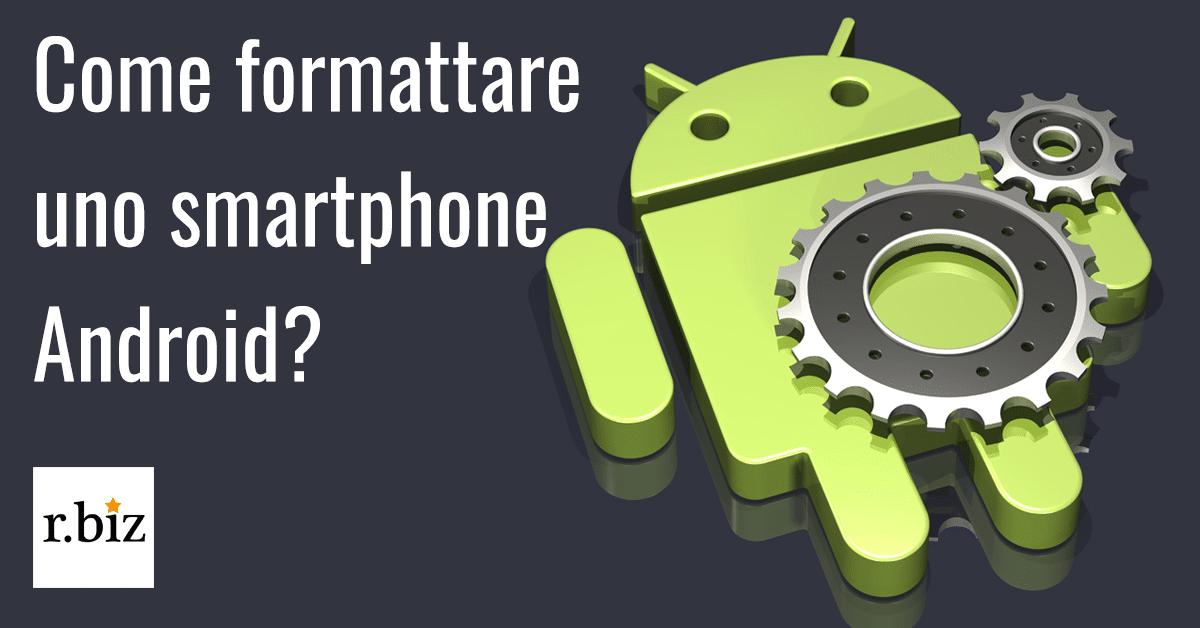 Come formattare uno smartphone andrioid