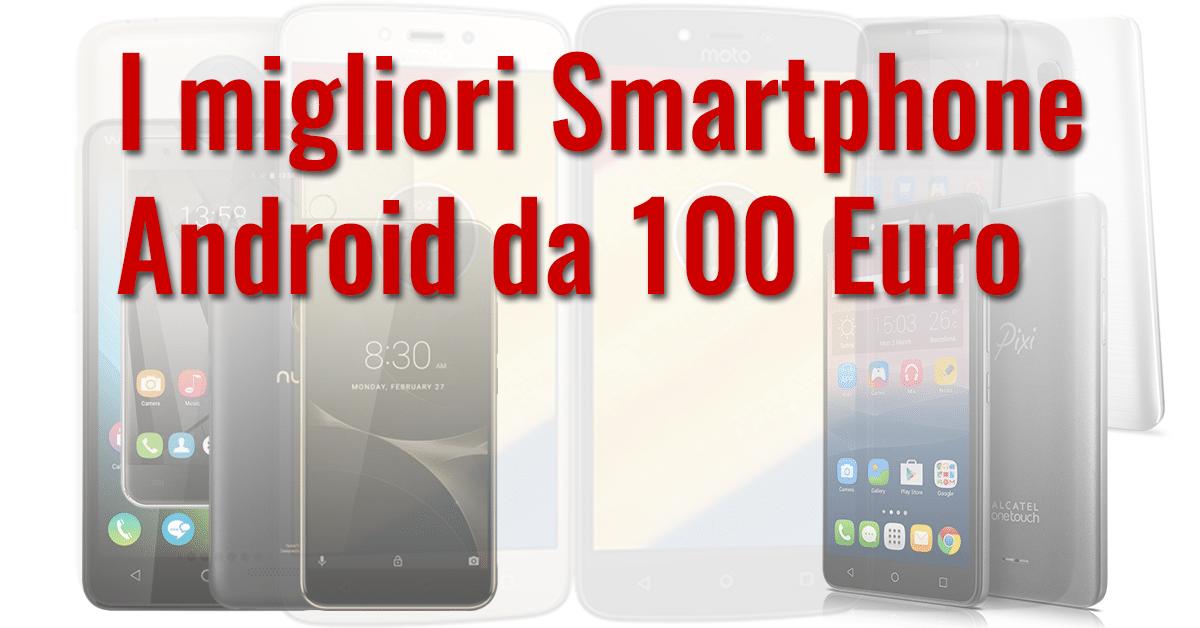 migliori smartphone a 100 euro